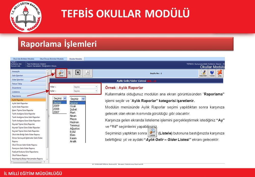 TEFBİS OKULLAR MODÜLÜ Raporlama İşlemleri Örnek : Aylık Raporlar Kullanmakta olduğunuz modülün ana ekran görüntüsünden Raporlama işlemi seçilir ve Aylık Raporlar kategorisi işaretlenir.