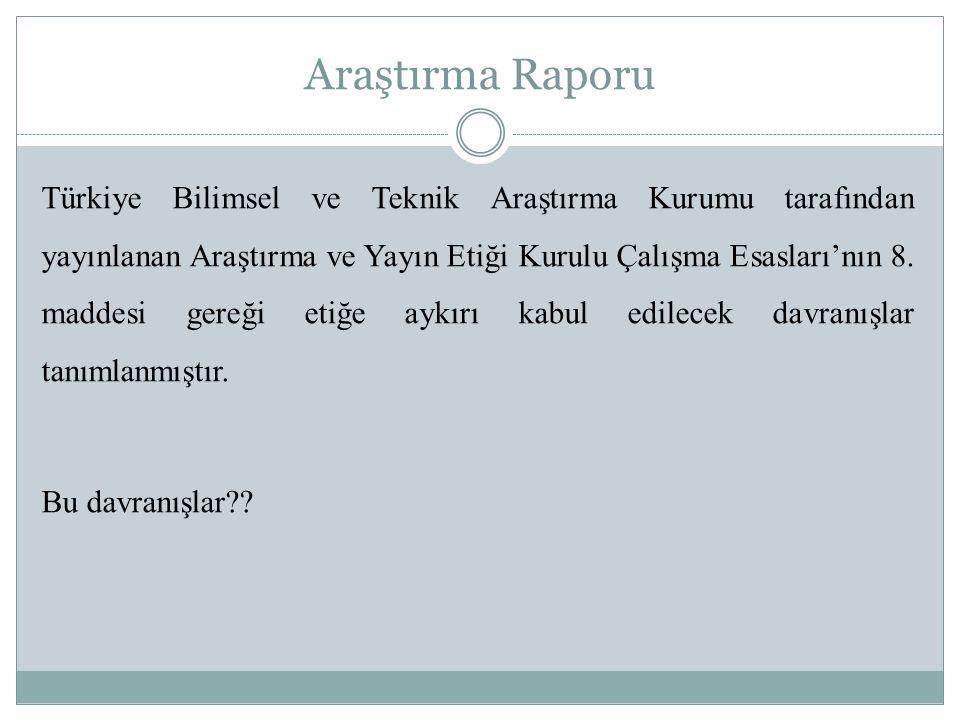 Araştırma Raporu Türkiye Bilimsel ve Teknik Araştırma Kurumu tarafından yayınlanan Araştırma ve Yayın Etiği Kurulu Çalışma Esasları'nın 8. maddesi ger