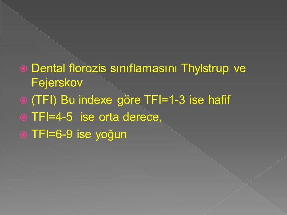  Dental florozis sınıflamasını Thylstrup ve Fejerskov  (TFI) Bu indexe göre TFI=1-3 ise hafif  TFI=4-5 ise orta derece,  TFI=6-9 ise yoğun