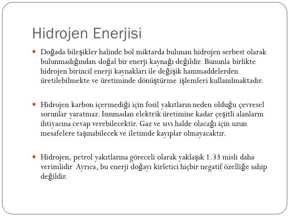 Hidrojen Enerjisi Do ğ ada bile ş ikler halinde bol miktarda bulunan hidrojen serbest olarak bulunmadı ğ ından do ğ al bir enerji kayna ğ ı de ğ ildir.