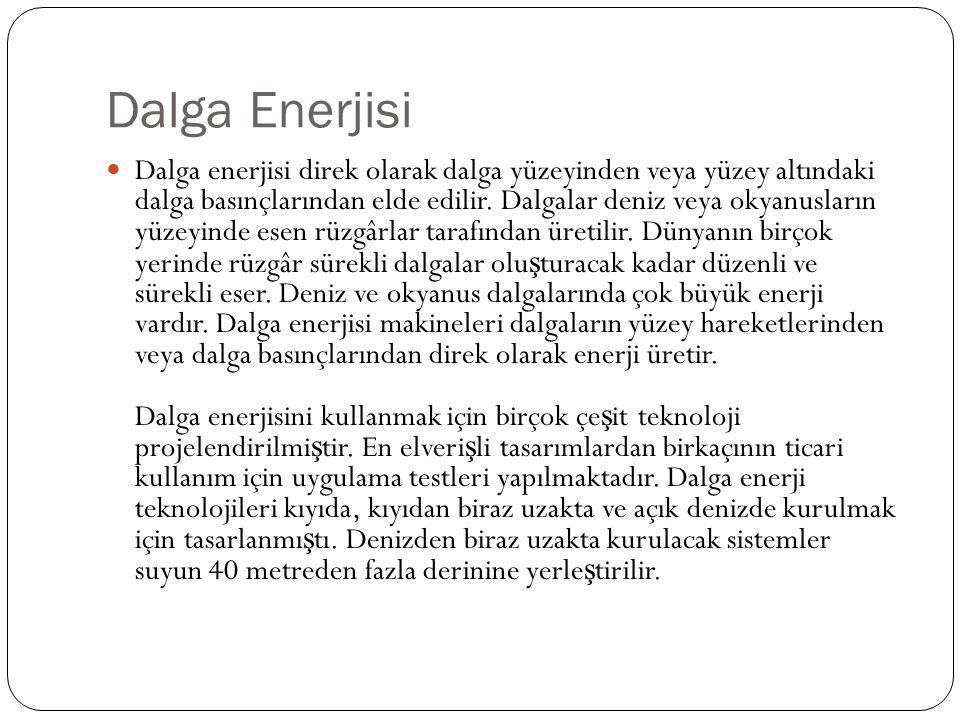 Dalga Enerjisi Dalga enerjisi direk olarak dalga yüzeyinden veya yüzey altındaki dalga basınçlarından elde edilir.