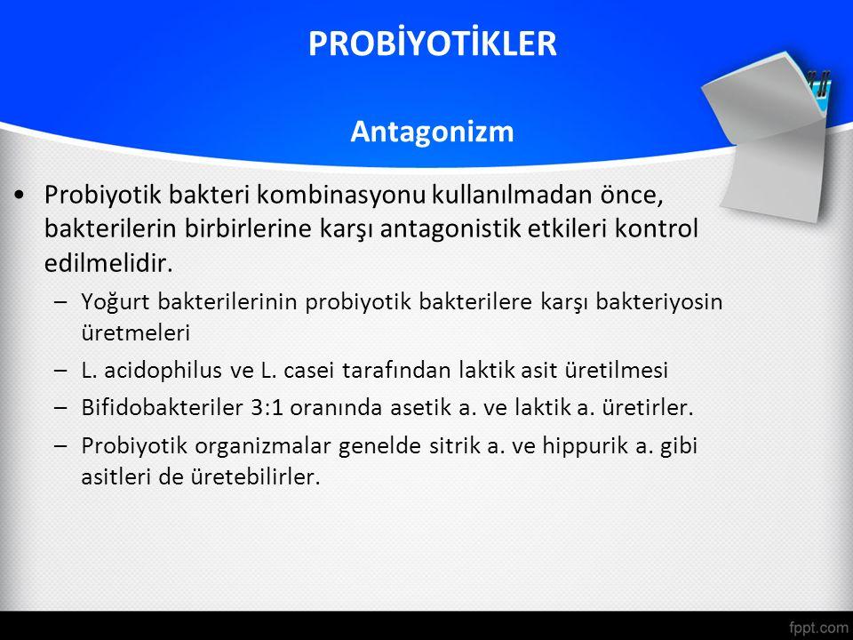PROBİYOTİKLER Antagonizm Probiyotik bakteri kombinasyonu kullanılmadan önce, bakterilerin birbirlerine karşı antagonistik etkileri kontrol edilmelidir