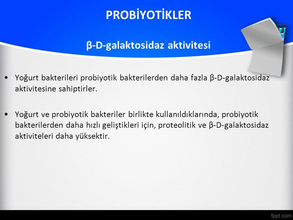 PROBİYOTİKLER β-D-galaktosidaz aktivitesi Yoğurt bakterileri probiyotik bakterilerden daha fazla β-D-galaktosidaz aktivitesine sahiptirler. Yoğurt ve