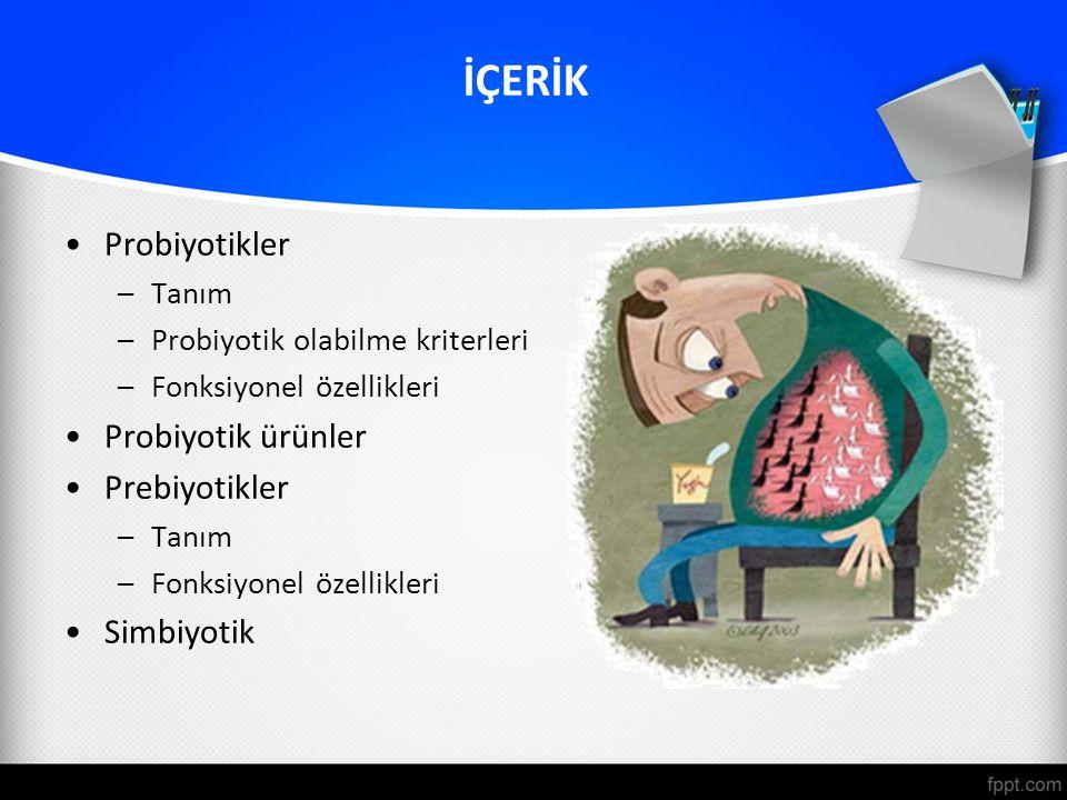 İÇERİK Probiyotikler –Tanım –Probiyotik olabilme kriterleri –Fonksiyonel özellikleri Probiyotik ürünler Prebiyotikler –Tanım –Fonksiyonel özellikleri