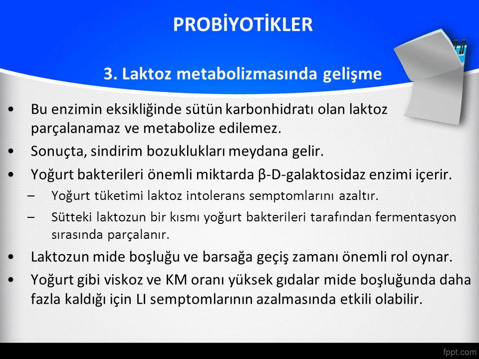 PROBİYOTİKLER 3. Laktoz metabolizmasında gelişme Bu enzimin eksikliğinde sütün karbonhidratı olan laktoz parçalanamaz ve metabolize edilemez. Sonuçta,
