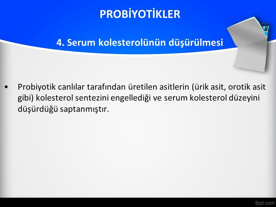 PROBİYOTİKLER 4. Serum kolesterolünün düşürülmesi Probiyotik canlılar tarafından üretilen asitlerin (ürik asit, orotik asit gibi) kolesterol sentezini