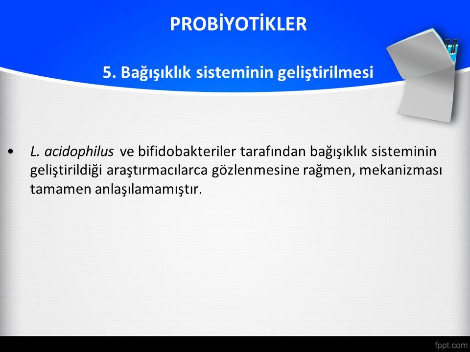 PROBİYOTİKLER 5.Bağışıklık sisteminin geliştirilmesi L.