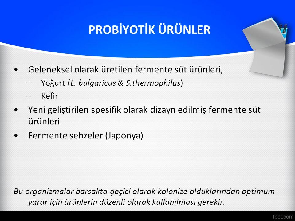 PROBİYOTİK ÜRÜNLER Geleneksel olarak üretilen fermente süt ürünleri, –Yoğurt (L. bulgaricus & S.thermophilus) –Kefir Yeni geliştirilen spesifik olarak