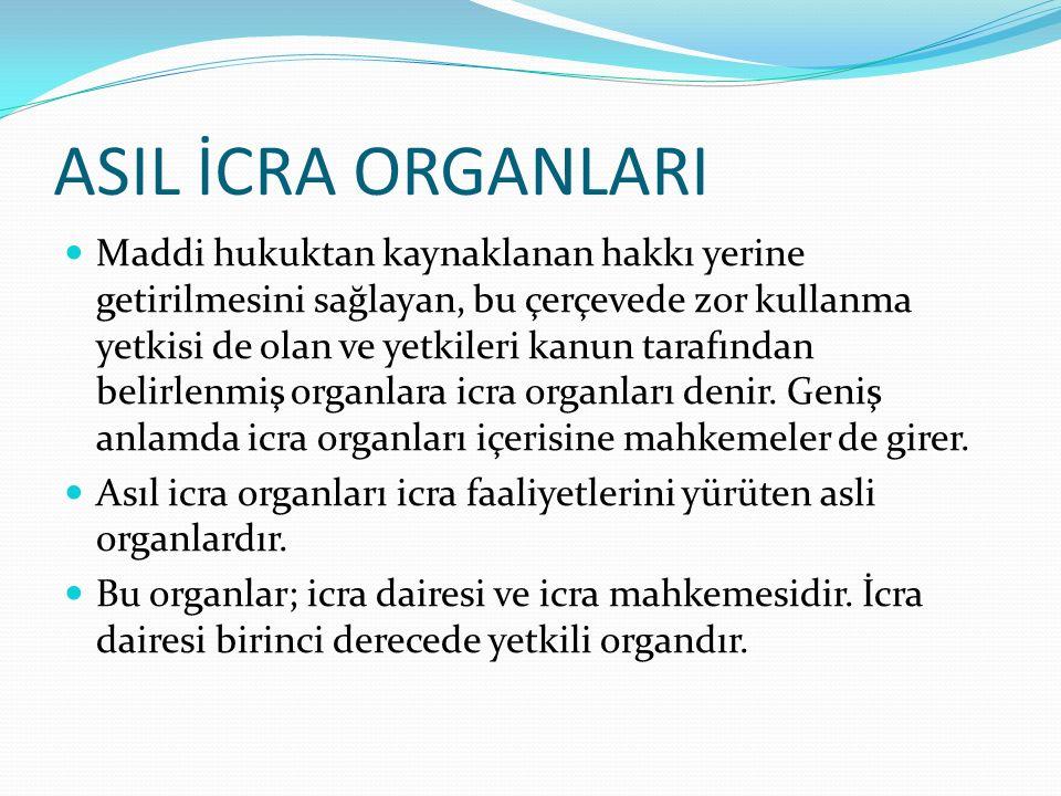 İCRA DAİRESİ İcra teşkilatının temel organıdır.Takip orada başlatılır ve sona erdirilir.