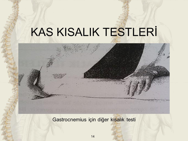 14 Gastrocnemius için diğer kısalık testi KAS KISALIK TESTLERİ