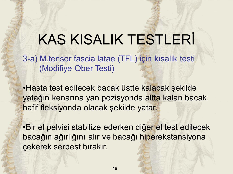 18 3-a) M.tensor fascia latae (TFL) için kısalık testi (Modifiye Ober Testi) Hasta test edilecek bacak üstte kalacak şekilde yatağın kenarına yan pozi