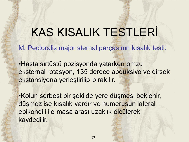 33 M. Pectoralis major sternal parçasının kısalık testi: Hasta sırtüstü pozisyonda yatarken omzu eksternal rotasyon, 135 derece abdüksiyo ve dirsek ek