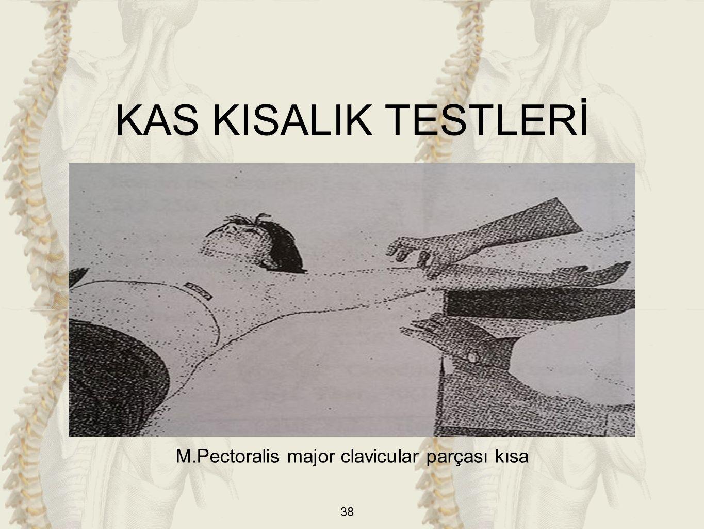38 M.Pectoralis major clavicular parçası kısa KAS KISALIK TESTLERİ