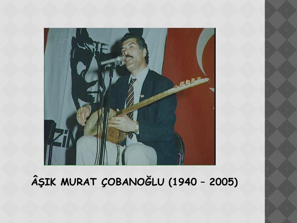 ÂŞIK MURAT ÇOBANOĞLU (1940 – 2005)