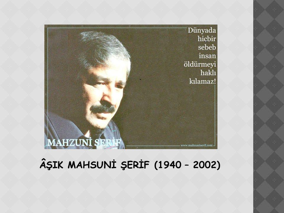 ÂŞIK MAHSUNİ ŞERİF (1940 – 2002)