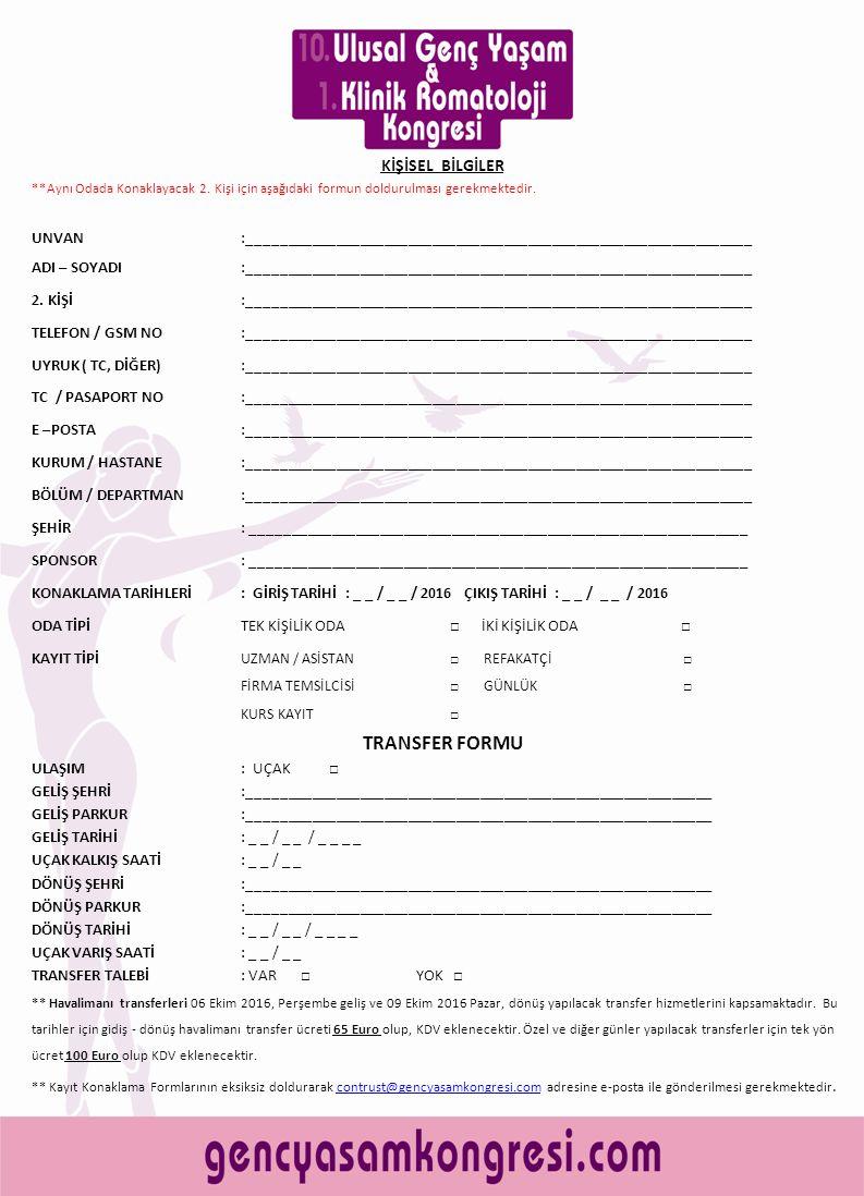 Kayıt Tipi Erken Kayıt 29 Nisan 2016 öncesi Geç Kayıt 29 Nisan 2016 sonrası Uzman / Asistan250 Euro300 Euro Refakatçi100 Euro150 Euro Firma100 Euro150 Euro Günlük50 Euro Kurs Kayıt50 Euro KAYIT – KONAKLAMA BİLGİLERİ Kongre bilimsel toplantılarına konuşmacı ve dinleyici olarak katılacakların, refakatçilerin veya ürün tanıtımcısı olarak katılmak isteyen herkesin kayıt yaptırması gerekmektedir.