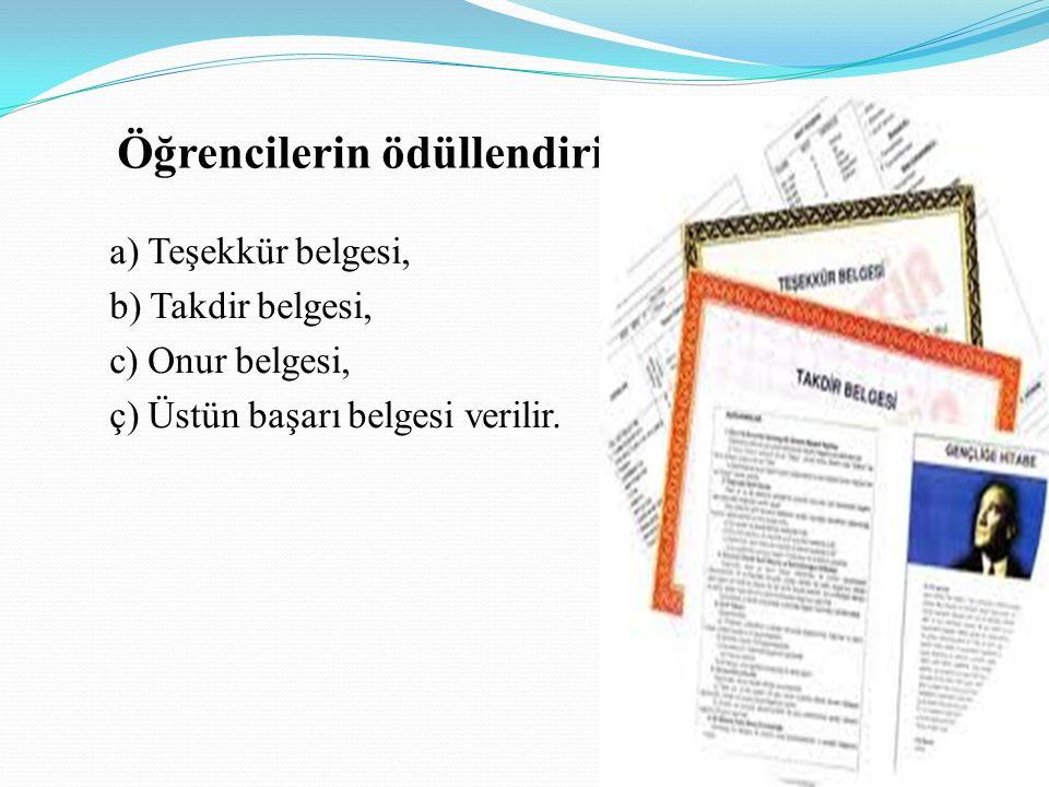 Öğrencilerin ödüllendirilmesi a) Teşekkür belgesi, b) Takdir belgesi, c) Onur belgesi, ç) Üstün başarı belgesi verilir.