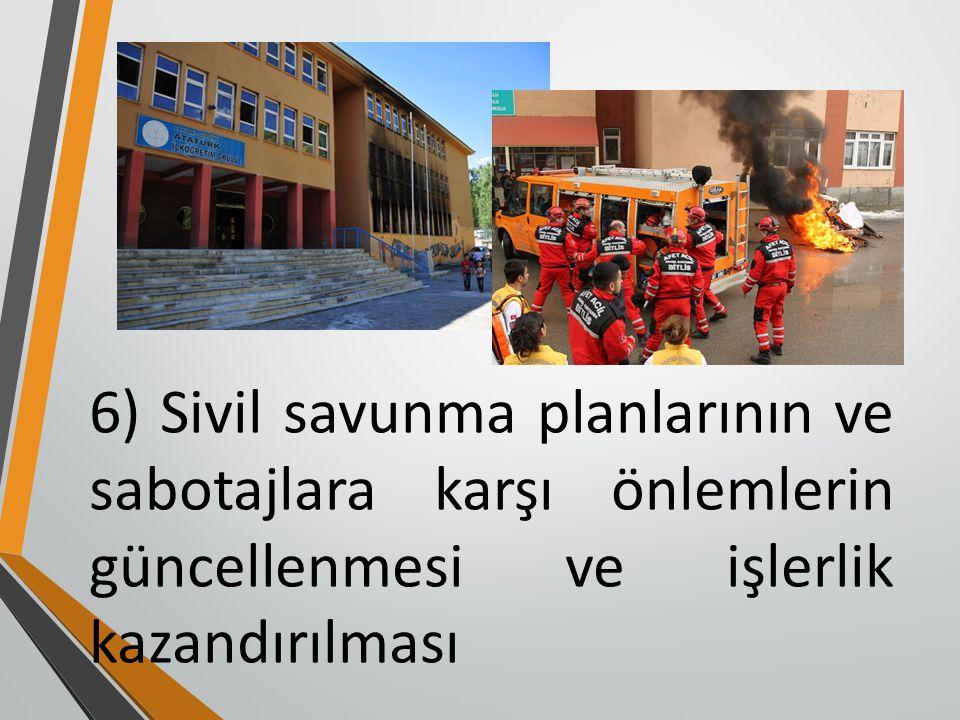 6) Sivil savunma planlarının ve sabotajlara karşı önlemlerin güncellenmesi ve işlerlik kazandırılması