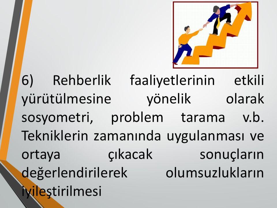 6) Rehberlik faaliyetlerinin etkili yürütülmesine yönelik olarak sosyometri, problem tarama v.b.