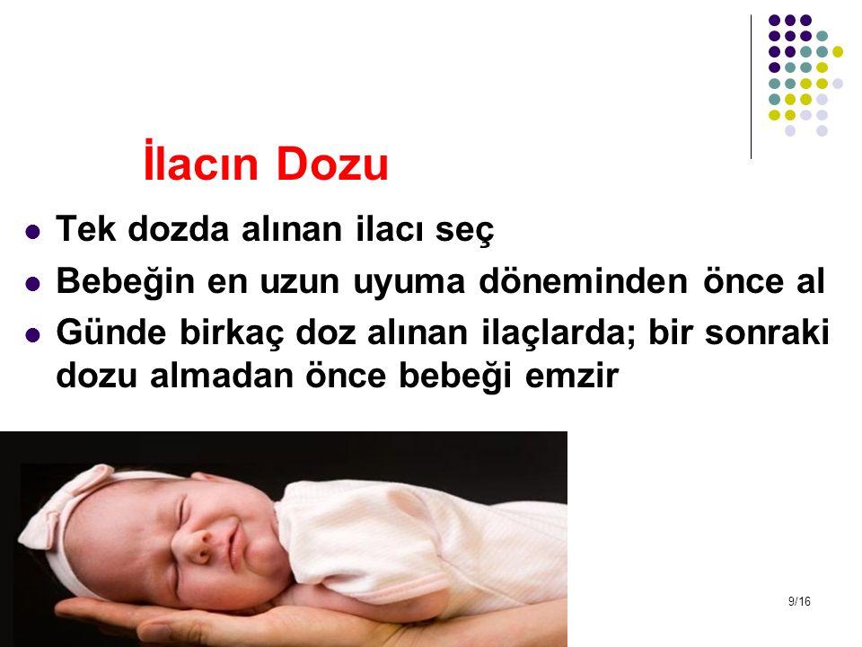 İlacın Dozu Tek dozda alınan ilacı seç Bebeğin en uzun uyuma döneminden önce al Günde birkaç doz alınan ilaçlarda; bir sonraki dozu almadan önce bebeğ