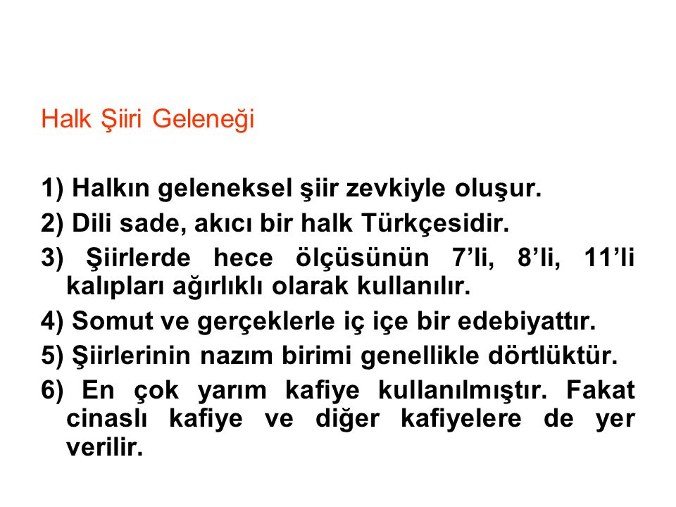 1) Halkın geleneksel şiir zevkiyle oluşur. 2) Dili sade, akıcı bir halk Türkçesidir. 3) Şiirlerde hece ölçüsünün 7'li, 8'li, 11'li kalıpları ağırlıklı