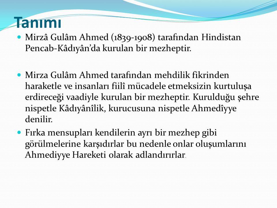 Tanımı Mirzâ Gulâm Ahmed (1839-1908) tarafından Hindistan Pencab-Kâdıyân'da kurulan bir mezheptir. Mirza Gulâm Ahmed tarafından mehdilik fikrinden har