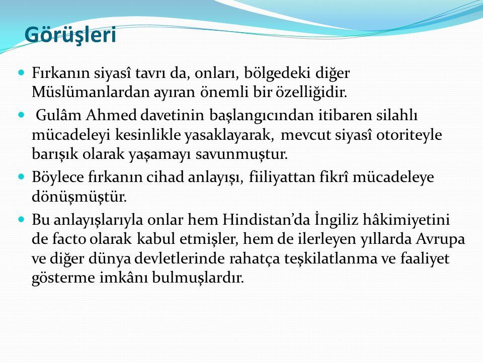 Görüşleri Fırkanın siyasî tavrı da, onları, bölgedeki diğer Müslümanlardan ayıran önemli bir özelliğidir. Gulâm Ahmed davetinin başlangıcından itibare