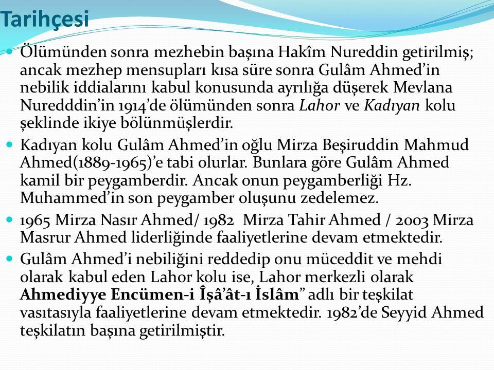 Tarihçesi Ölümünden sonra mezhebin başına Hakîm Nureddin getirilmiş; ancak mezhep mensupları kısa süre sonra Gulâm Ahmed'in nebilik iddialarını kabul