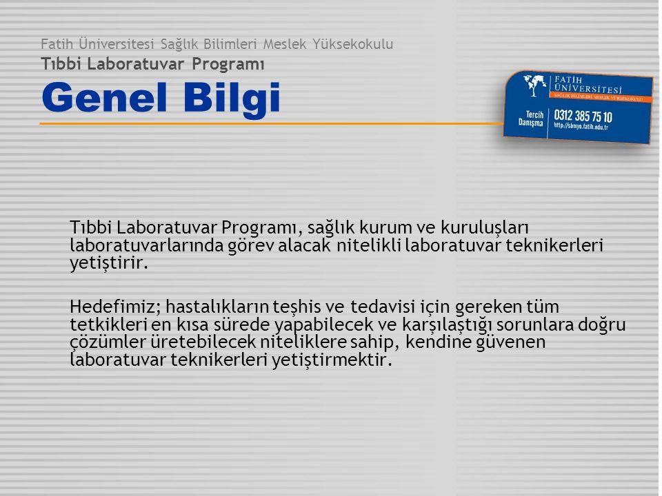 Fatih Üniversitesi Sağlık Bilimleri Meslek Yüksekokulu Tıbbi Laboratuvar Programı Genel Bilgi Tıbbi Laboratuvar Programı, sağlık kurum ve kuruluşları