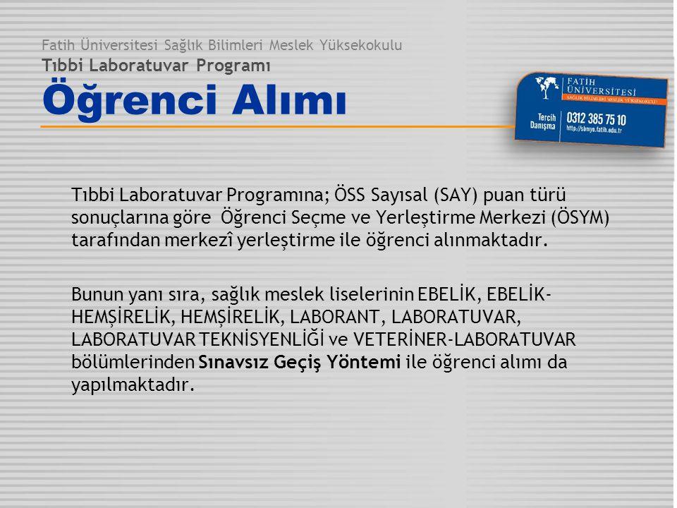 Fatih Üniversitesi Sağlık Bilimleri Meslek Yüksekokulu Tıbbi Laboratuvar Programı Öğrenci Alımı Tıbbi Laboratuvar Programına; ÖSS Sayısal (SAY) puan t