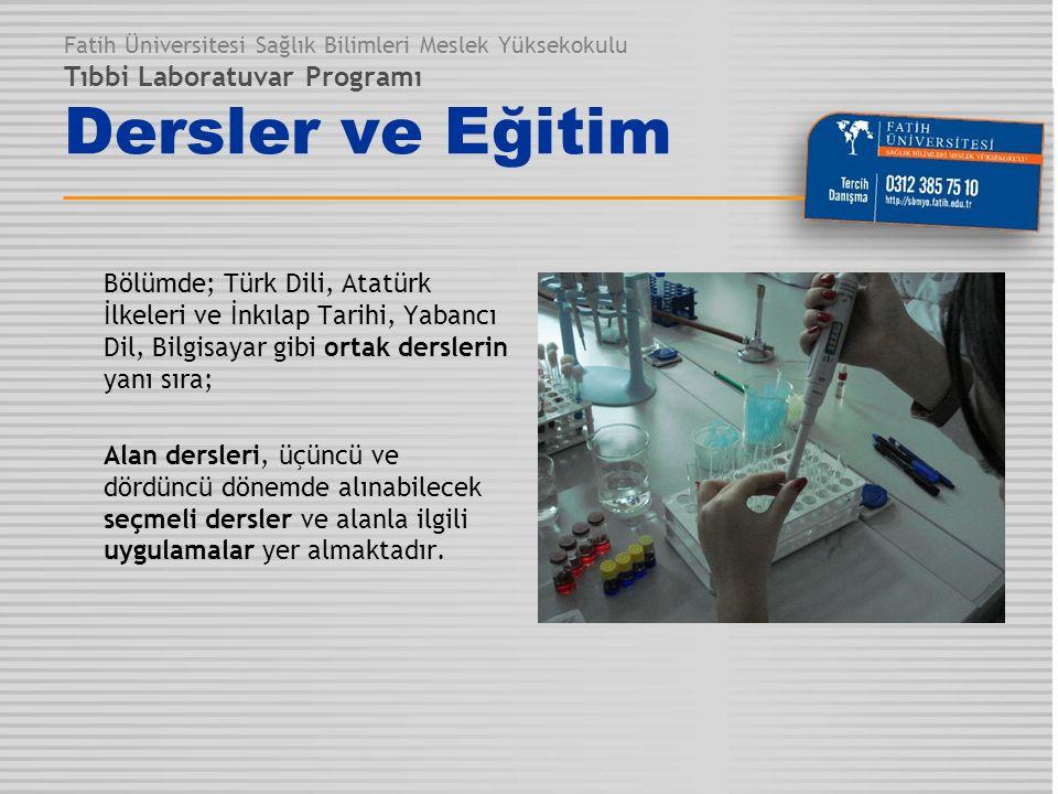 Fatih Üniversitesi Sağlık Bilimleri Meslek Yüksekokulu Tıbbi Laboratuvar Programı Dersler ve Eğitim Bölümde; Türk Dili, Atatürk İlkeleri ve İnkılap Ta