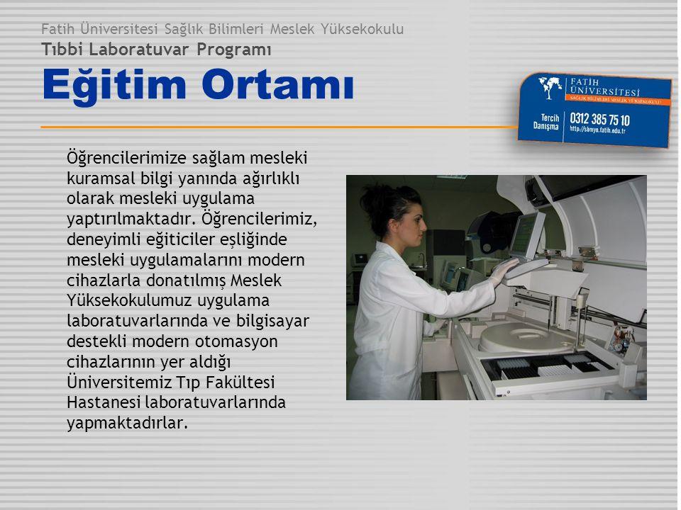 Fatih Üniversitesi Sağlık Bilimleri Meslek Yüksekokulu Tıbbi Laboratuvar Programı Eğitim Ortamı Öğrencilerimize sağlam mesleki kuramsal bilgi yanında