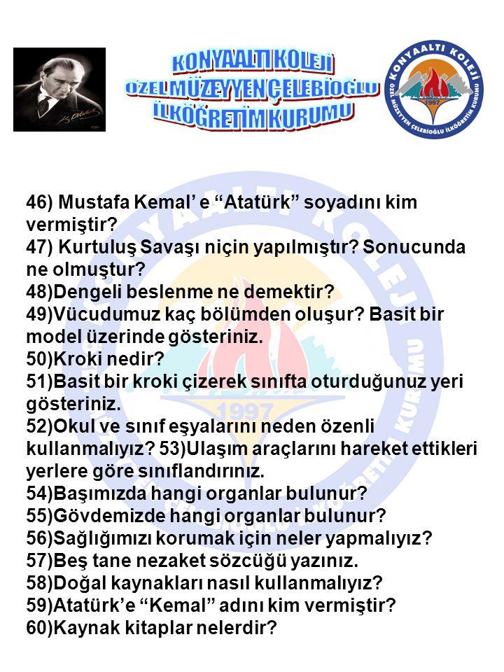 46) Mustafa Kemal' e Atatürk soyadını kim vermiştir.
