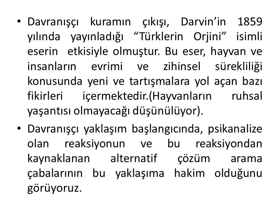 """Davranışçı kuramın çıkışı, Darvin'in 1859 yılında yayınladığı """"Türklerin Orjini"""" isimli eserin etkisiyle olmuştur. Bu eser, hayvan ve insanların evrim"""