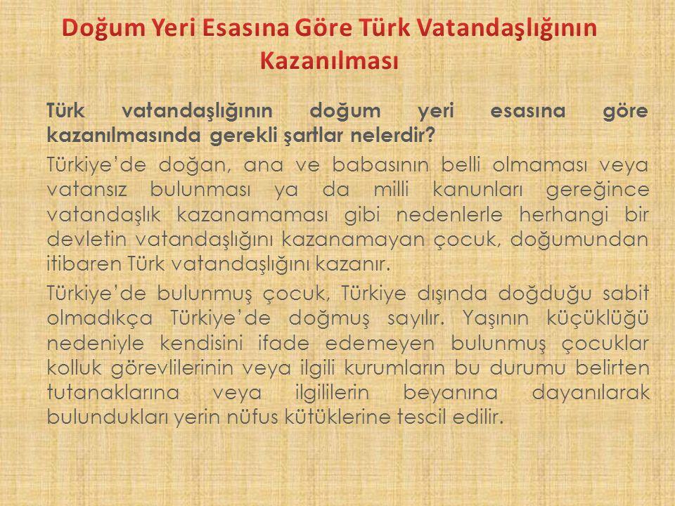 Türk vatandaşlığının doğum yeri esasına göre kazanılmasında gerekli şartlar nelerdir.