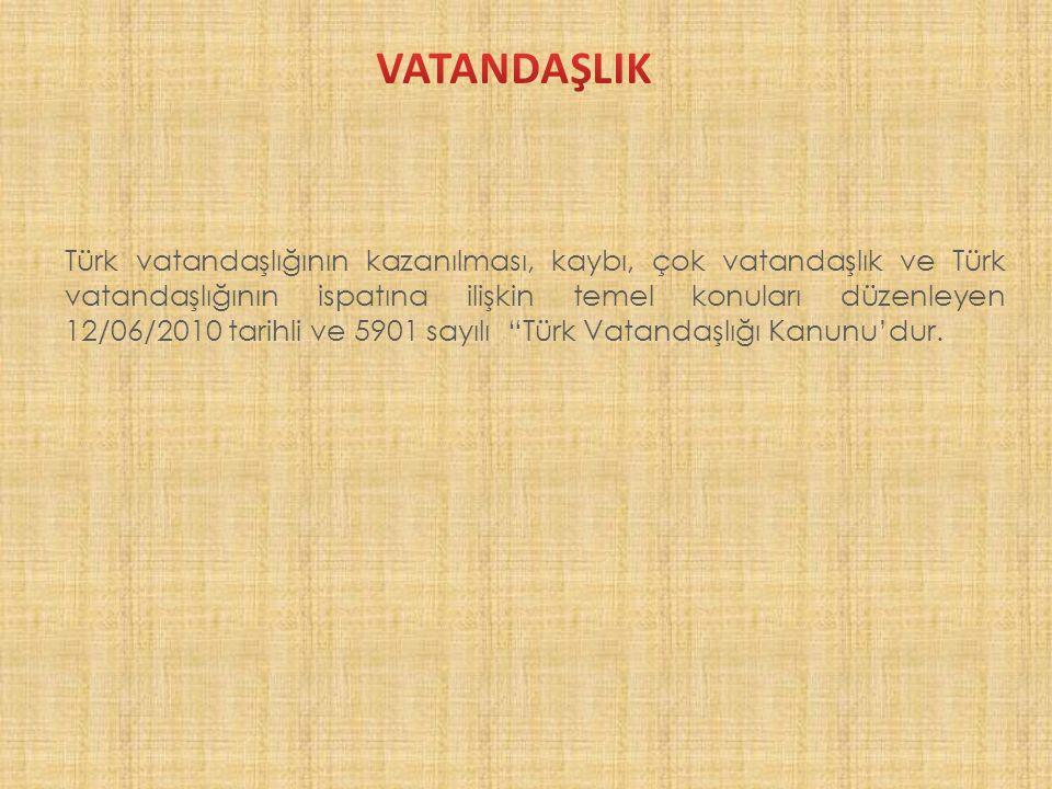 3 Bu kanuna göre Türk vatandaşlığının kazanılması doğumla veya sonradan olmak üzere iki yolla kazanılır.