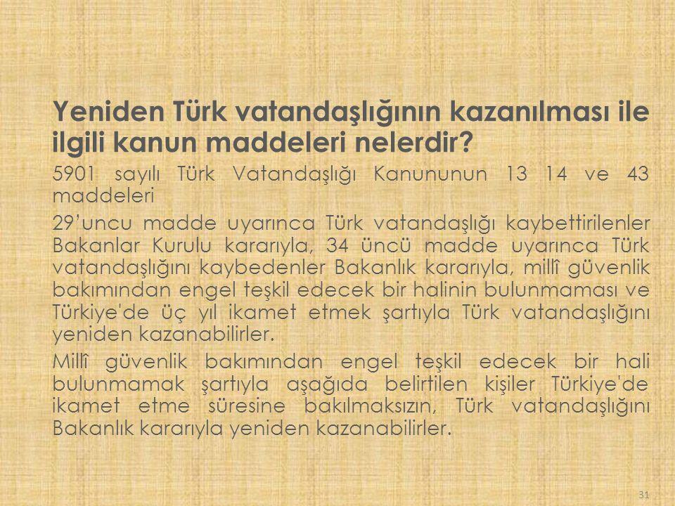 31 Yeniden Türk vatandaşlığının kazanılması ile ilgili kanun maddeleri nelerdir.