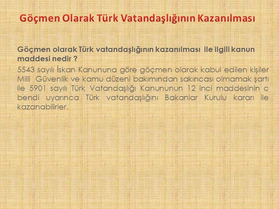 Göçmen olarak Türk vatandaşlığının kazanılması ile ilgili kanun maddesi nedir .