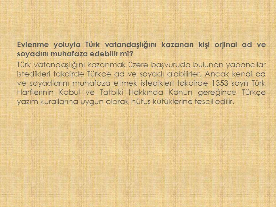 Evlenme yoluyla Türk vatandaşlığını kazanan kişi orjinal ad ve soyadını muhafaza edebilir mi.