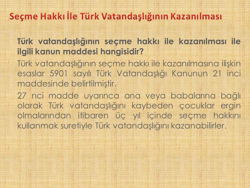 Türk vatandaşlığının seçme hakkı ile kazanılması ile ilgili kanun maddesi hangisidir.
