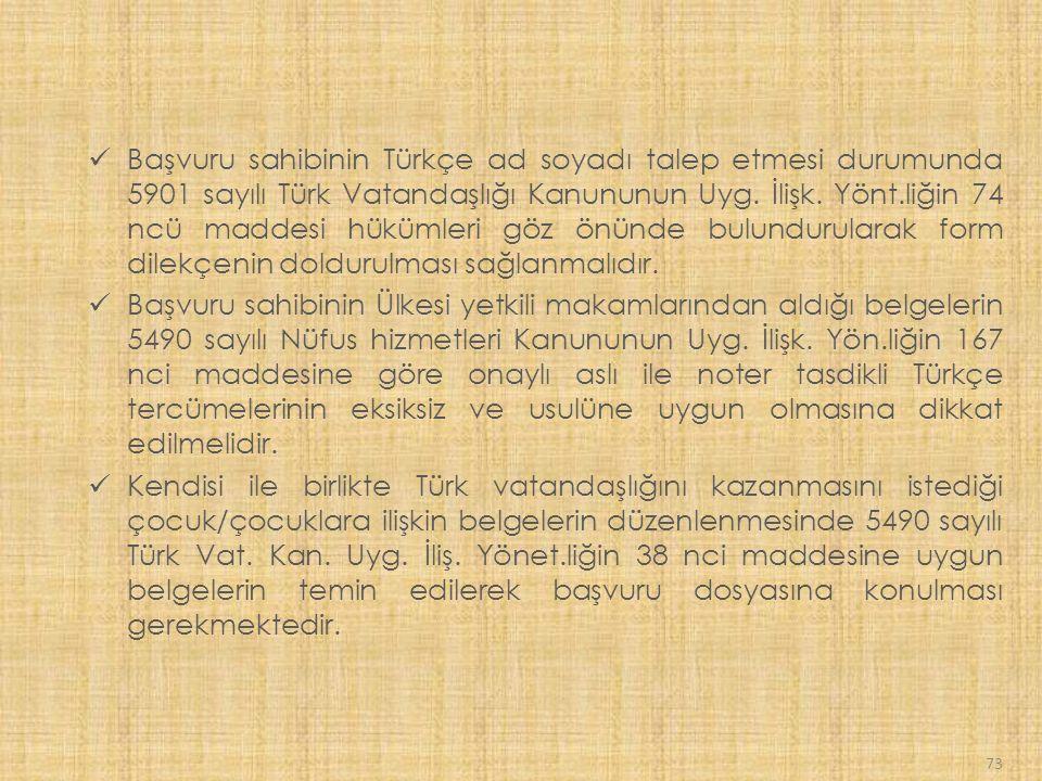 73 Başvuru sahibinin Türkçe ad soyadı talep etmesi durumunda 5901 sayılı Türk Vatandaşlığı Kanununun Uyg.