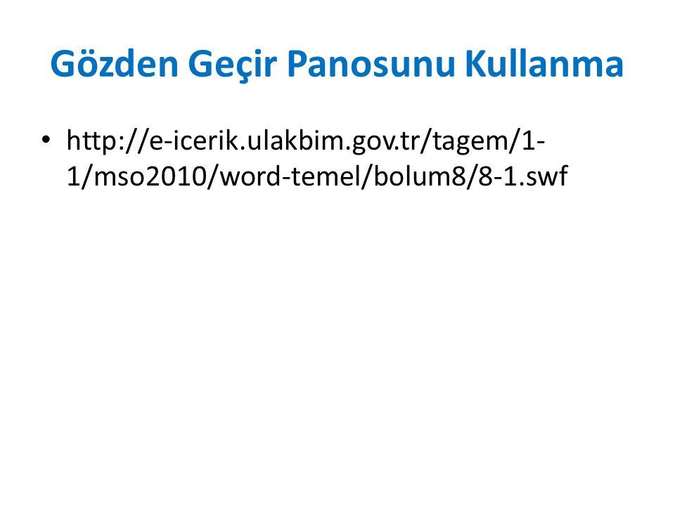 Gözden Geçir Panosunu Kullanma http://e-icerik.ulakbim.gov.tr/tagem/1- 1/mso2010/word-temel/bolum8/8-1.swf