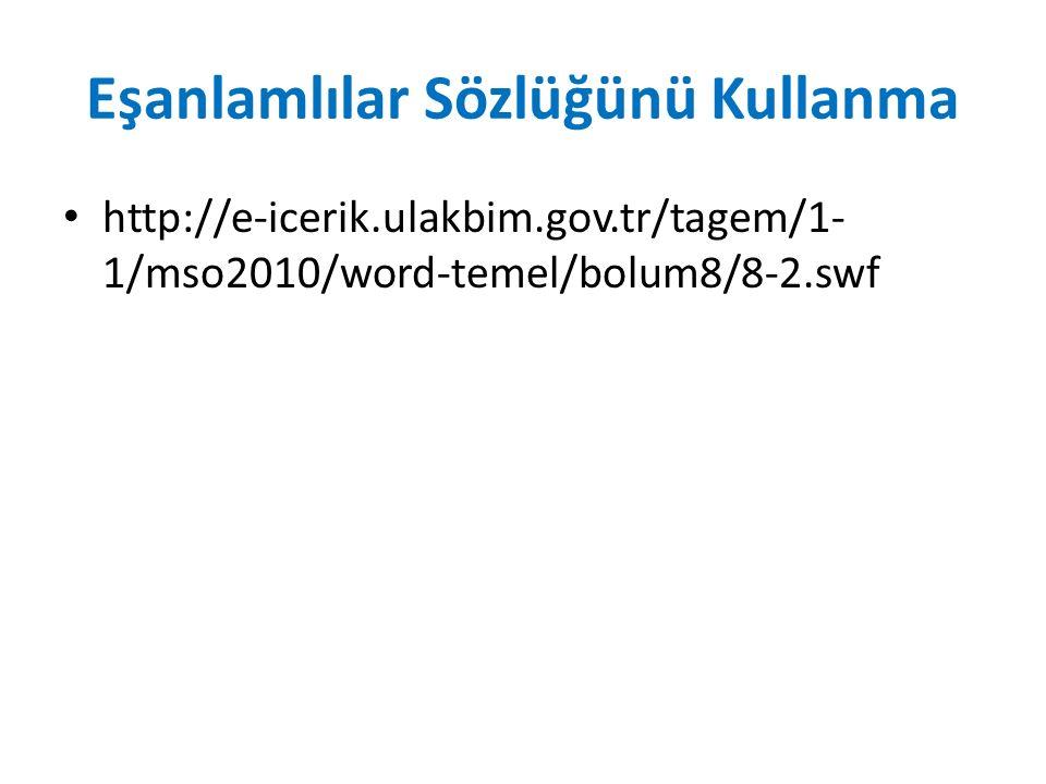 Eşanlamlılar Sözlüğünü Kullanma http://e-icerik.ulakbim.gov.tr/tagem/1- 1/mso2010/word-temel/bolum8/8-2.swf