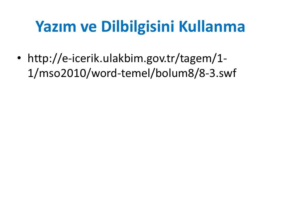 Yazım ve Dilbilgisini Kullanma http://e-icerik.ulakbim.gov.tr/tagem/1- 1/mso2010/word-temel/bolum8/8-3.swf
