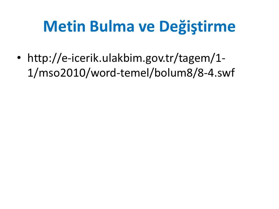 Metin Bulma ve Değiştirme http://e-icerik.ulakbim.gov.tr/tagem/1- 1/mso2010/word-temel/bolum8/8-4.swf