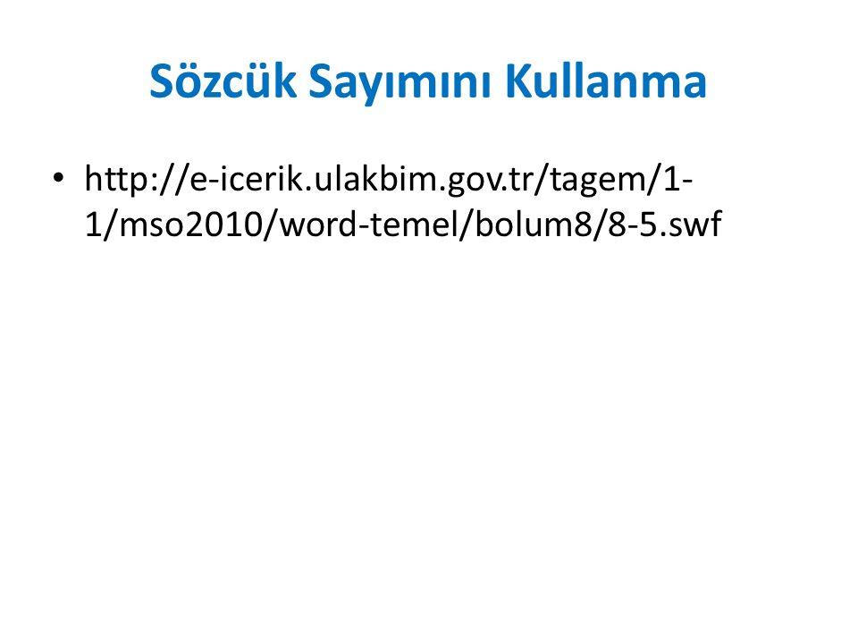 Sözcük Sayımını Kullanma http://e-icerik.ulakbim.gov.tr/tagem/1- 1/mso2010/word-temel/bolum8/8-5.swf