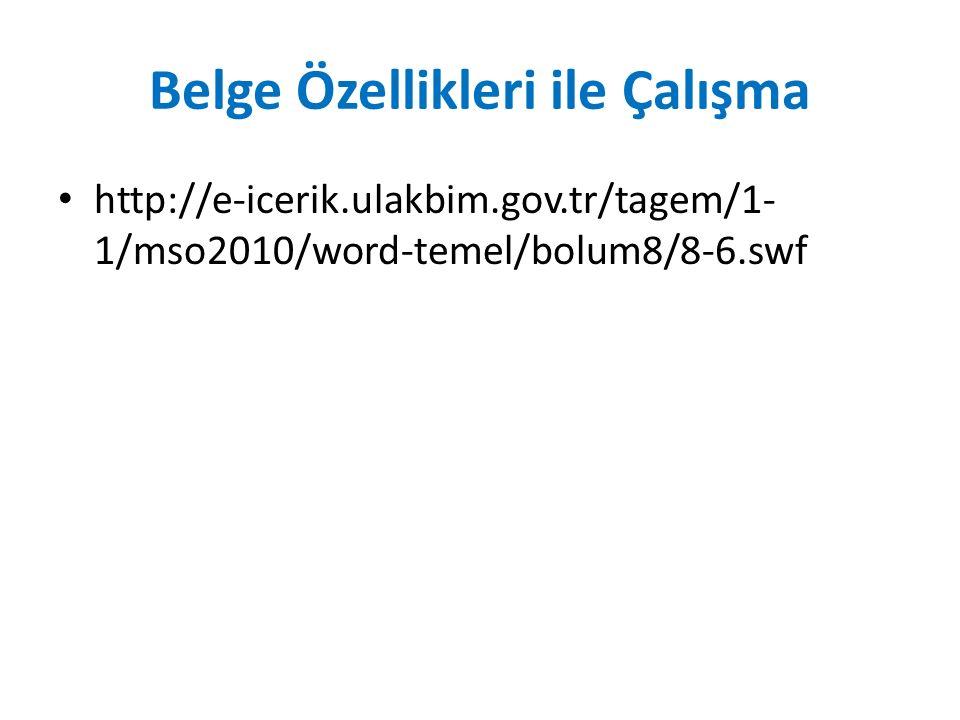 Belge Özellikleri ile Çalışma http://e-icerik.ulakbim.gov.tr/tagem/1- 1/mso2010/word-temel/bolum8/8-6.swf
