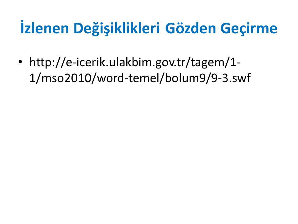 İzlenen Değişiklikleri Gözden Geçirme http://e-icerik.ulakbim.gov.tr/tagem/1- 1/mso2010/word-temel/bolum9/9-3.swf