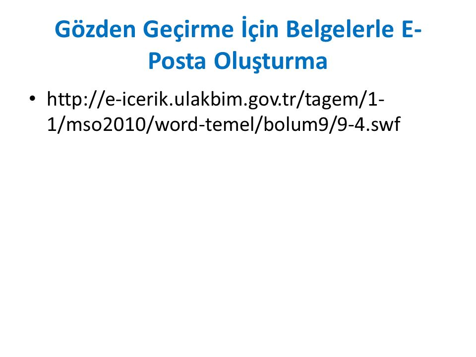 Gözden Geçirme İçin Belgelerle E- Posta Oluşturma http://e-icerik.ulakbim.gov.tr/tagem/1- 1/mso2010/word-temel/bolum9/9-4.swf