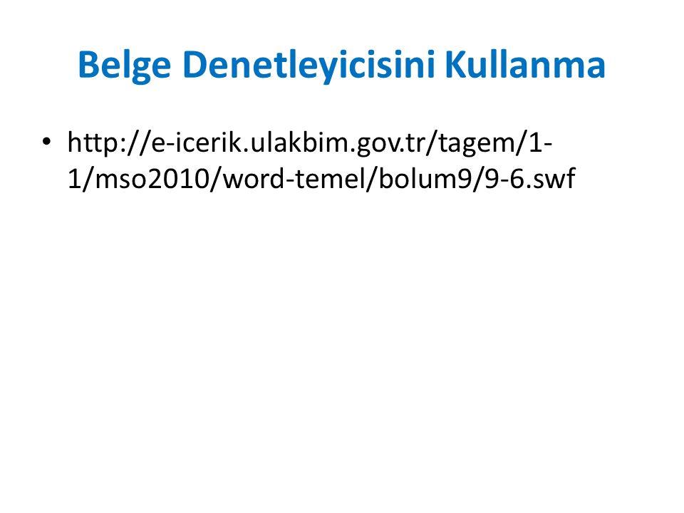 Belge Denetleyicisini Kullanma http://e-icerik.ulakbim.gov.tr/tagem/1- 1/mso2010/word-temel/bolum9/9-6.swf
